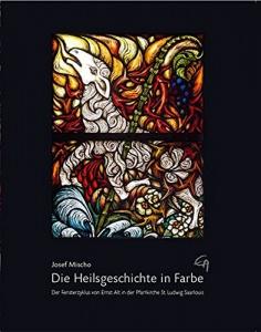 Literatur zu Ernst Alt: Die Heilsgeschichte in Farbe: Der Fensterzyklus von Ernst Alt in der Pfarrkirche St. Ludwig Saarlouis