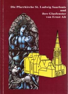 Literatur zu Ernst Alt: Die Pfarrkirche St. Ludwig Saarlouis und ihre Glasfenster von Ernst Alt. Gedanken zu einem Kunstwerk unserer Zeit.