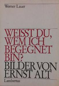 Literatur zu Ernst Alt: Weisst du, wem ich begegnet bin ? Bilder von Ernst Alt